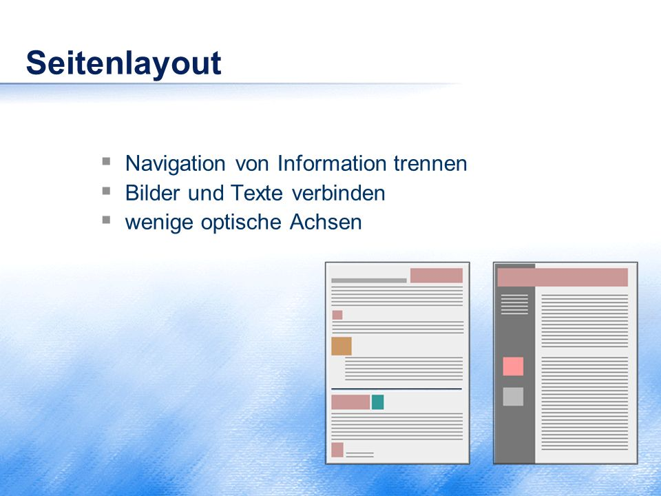 Seitenlayout  Navigation von Information trennen  Bilder und Texte verbinden  wenige optische Achsen