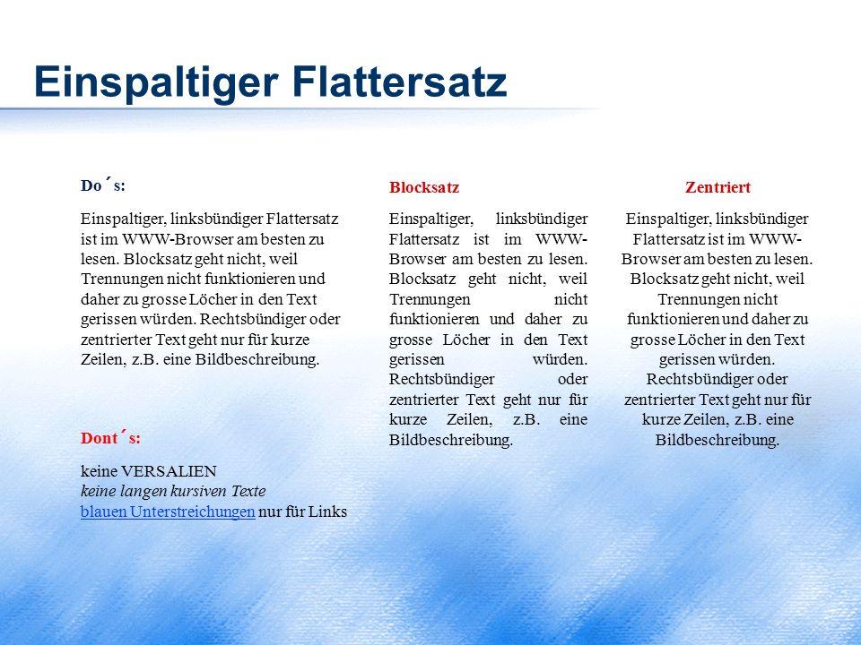 Einspaltiger Flattersatz Do´s: Einspaltiger, linksbündiger Flattersatz ist im WWW-Browser am besten zu lesen. Blocksatz geht nicht, weil Trennungen ni