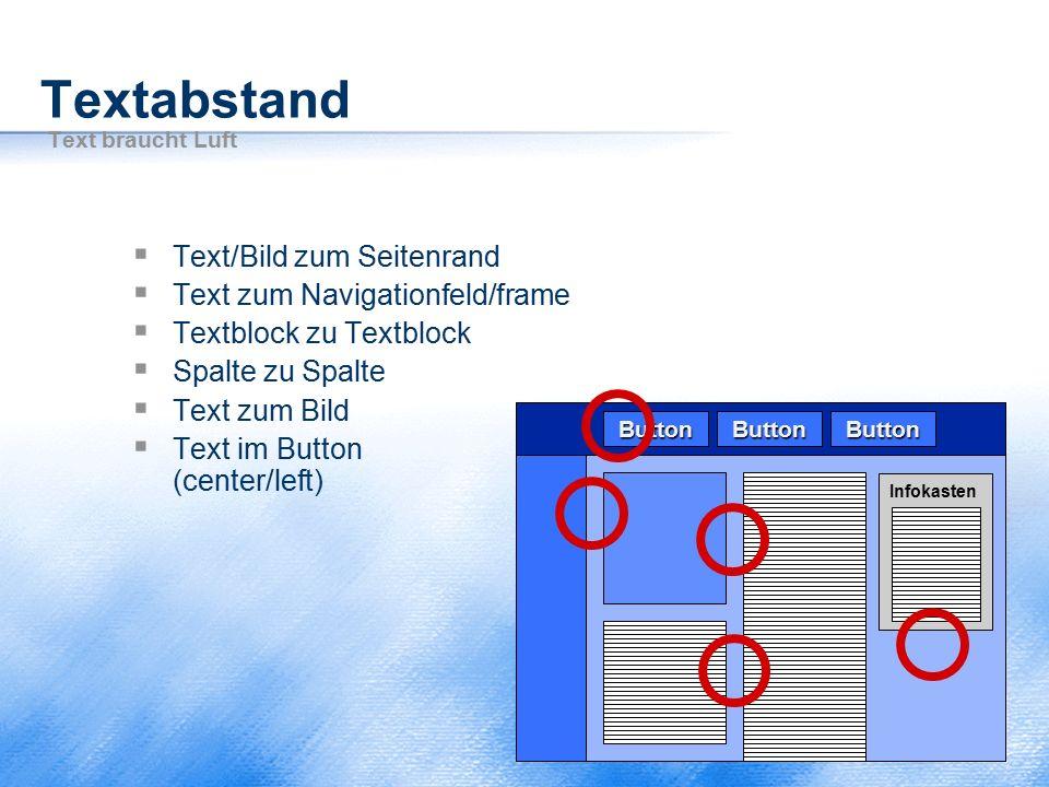 Textabstand Text braucht Luft  Text/Bild zum Seitenrand  Text zum Navigationfeld/frame  Textblock zu Textblock  Spalte zu Spalte  Text zum Bild 