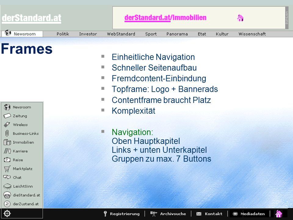  Einheitliche Navigation  Schneller Seitenaufbau  Fremdcontent-Einbindung  Topframe: Logo + Bannerads  Contentframe braucht Platz  Komplexität 