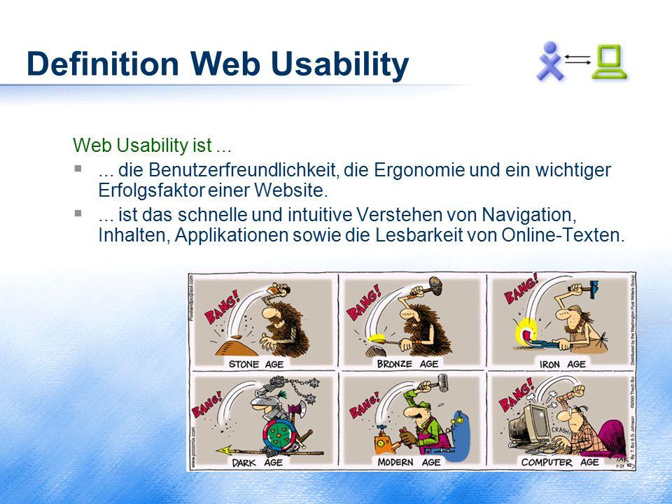 Definition Web Usability Web Usability ist... ... die Benutzerfreundlichkeit, die Ergonomie und ein wichtiger Erfolgsfaktor einer Website. ... ist d