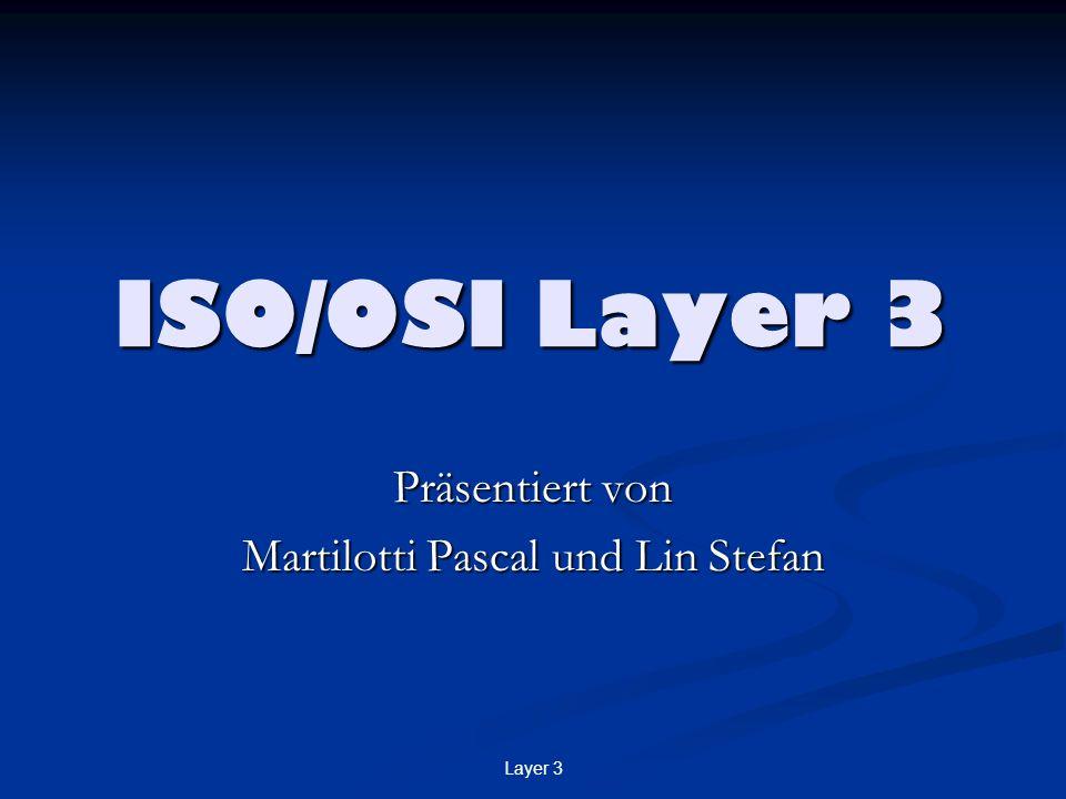 Layer 3 ISO/OSI Layer 3 Präsentiert von Martilotti Pascal und Lin Stefan