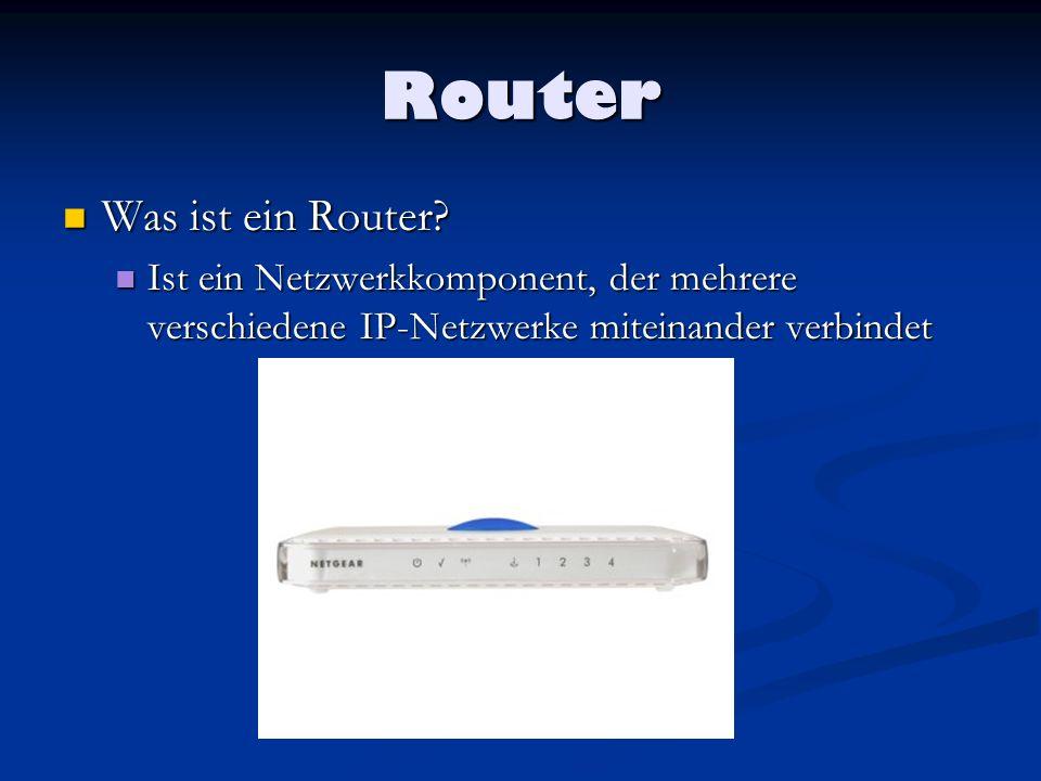Router Arbeitsweise eines Routers: Arbeitsweise eines Routers: Arbeitet auf Schicht 3 des OSI-Modells Arbeitet auf Schicht 3 des OSI-Modells Besitzt mehrere Schnittstellen (Ports) Besitzt mehrere Schnittstellen (Ports) Benutzt Routingtabellen um das gewünschte Netzwerk zu erreichen Benutzt Routingtabellen um das gewünschte Netzwerk zu erreichen