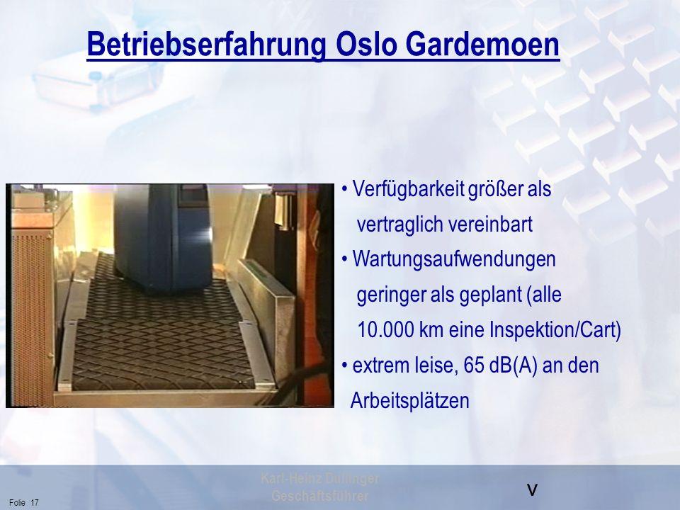 v Folie 17 Karl-Heinz Dullinger Geschäftsführer Betriebserfahrung Oslo Gardemoen Verfügbarkeit größer als vertraglich vereinbart Wartungsaufwendungen
