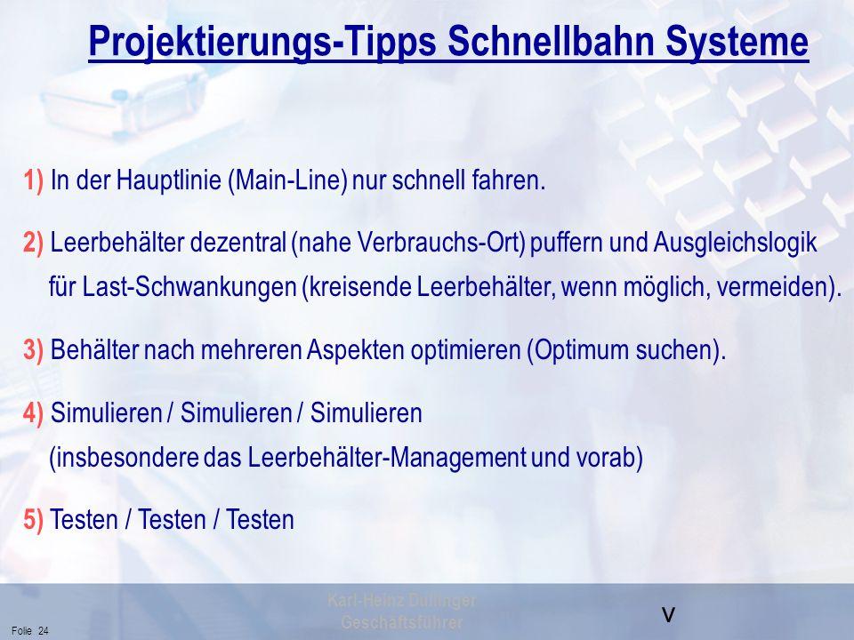 v Folie 24 Karl-Heinz Dullinger Geschäftsführer Projektierungs-Tipps Schnellbahn Systeme 1) In der Hauptlinie (Main-Line) nur schnell fahren. 2) Leerb