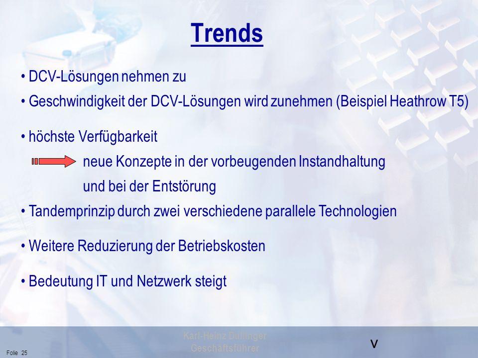 v Folie 25 Karl-Heinz Dullinger Geschäftsführer Trends DCV-Lösungen nehmen zu Geschwindigkeit der DCV-Lösungen wird zunehmen (Beispiel Heathrow T5) hö