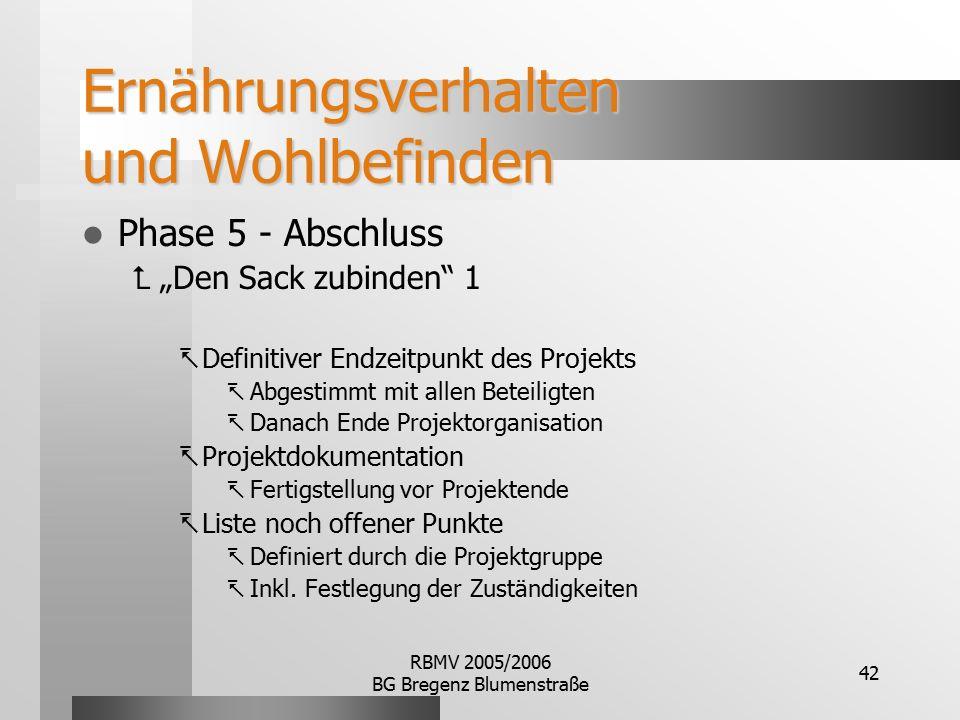 """RBMV 2005/2006 BG Bregenz Blumenstraße 42 Ernährungsverhalten und Wohlbefinden Phase 5 - Abschluss  """"Den Sack zubinden"""" 1  Definitiver Endzeitpunkt"""