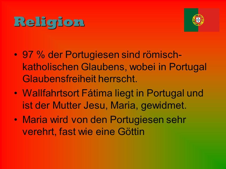 Religion 97 % der Portugiesen sind römisch- katholischen Glaubens, wobei in Portugal Glaubensfreiheit herrscht. Wallfahrtsort Fátima liegt in Portugal