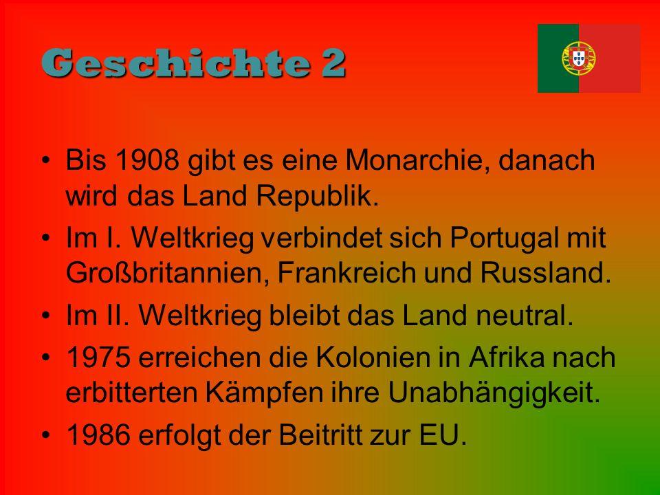 Geschichte 2 Bis 1908 gibt es eine Monarchie, danach wird das Land Republik. Im I. Weltkrieg verbindet sich Portugal mit Großbritannien, Frankreich un