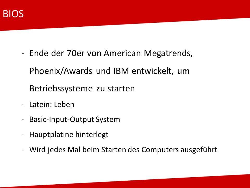 BIOS -Ende der 70er von American Megatrends, Phoenix/Awards und IBM entwickelt, um Betriebssysteme zu starten -Latein: Leben -Basic-Input-Output Syste