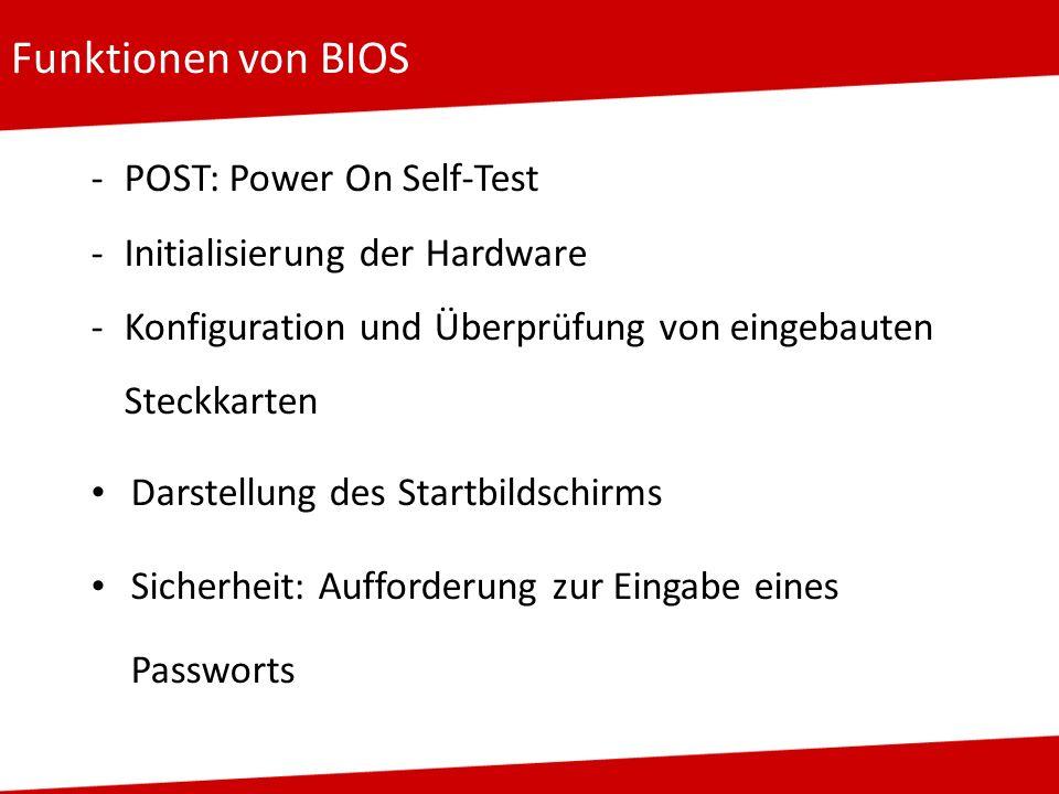 Funktionen von BIOS -POST: Power On Self-Test -Initialisierung der Hardware -Konfiguration und Überprüfung von eingebauten Steckkarten Darstellung des