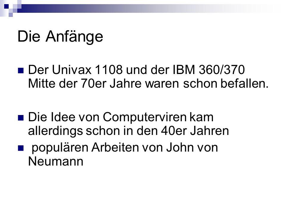 Die Anfänge Der Univax 1108 und der IBM 360/370 Mitte der 70er Jahre waren schon befallen. Die Idee von Computerviren kam allerdings schon in den 40er