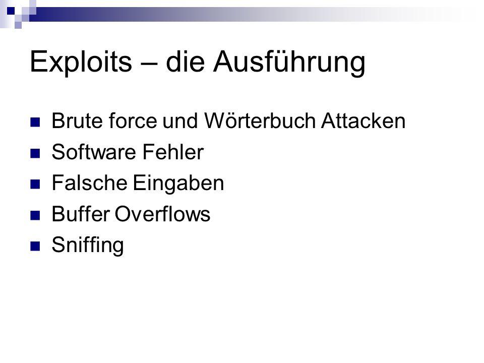 Exploits – die Ausführung Brute force und Wörterbuch Attacken Software Fehler Falsche Eingaben Buffer Overflows Sniffing