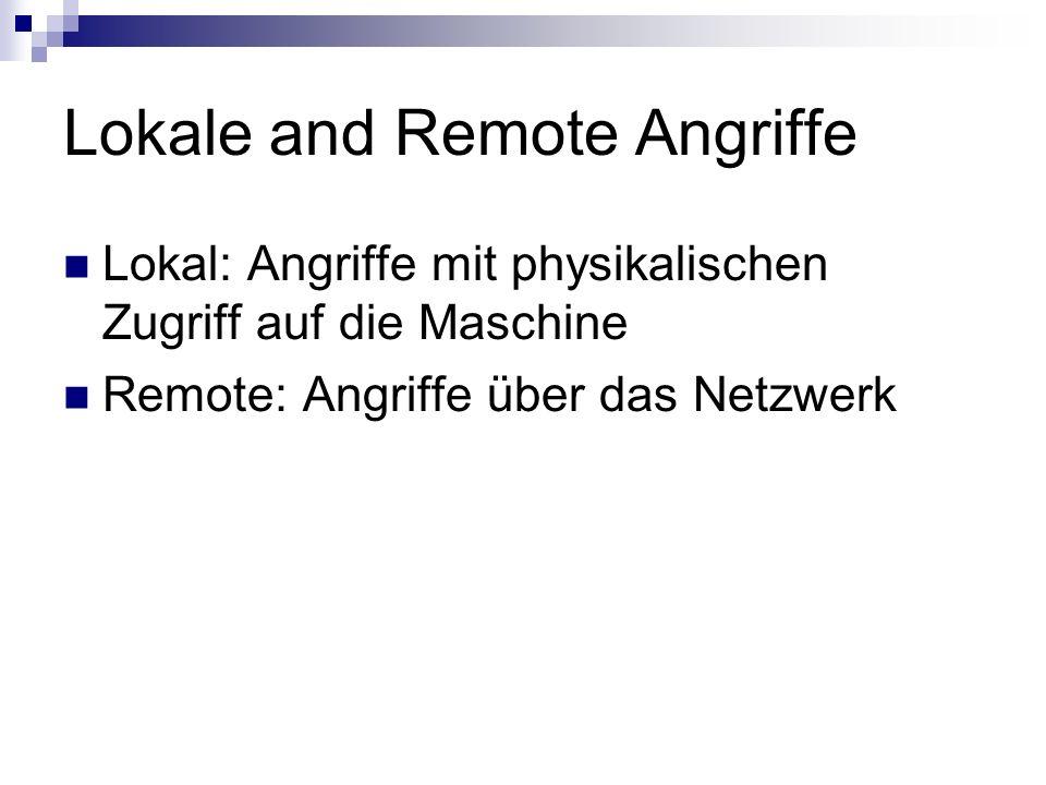 Lokale and Remote Angriffe Lokal: Angriffe mit physikalischen Zugriff auf die Maschine Remote: Angriffe über das Netzwerk
