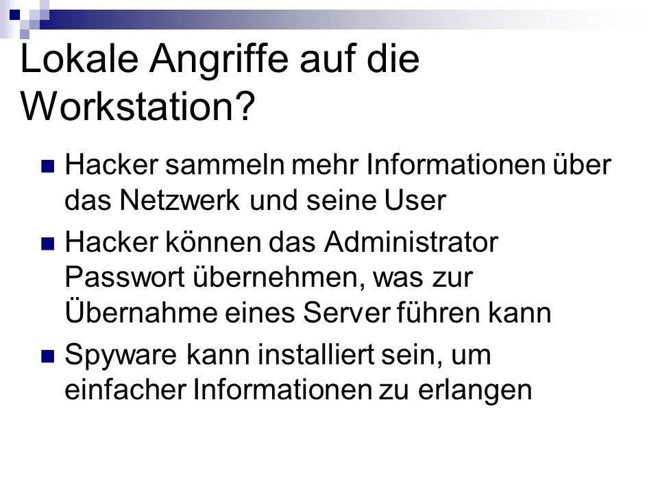 Lokale Angriffe auf die Workstation? Hacker sammeln mehr Informationen über das Netzwerk und seine User Hacker können das Administrator Passwort übern