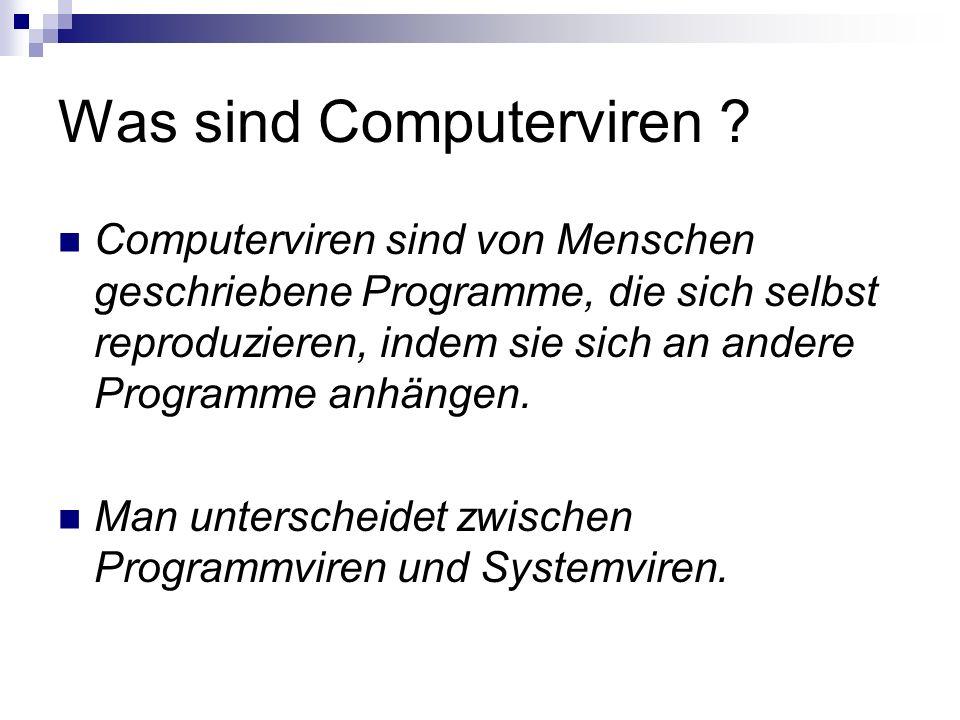 Was sind Computerviren ? Computerviren sind von Menschen geschriebene Programme, die sich selbst reproduzieren, indem sie sich an andere Programme anh