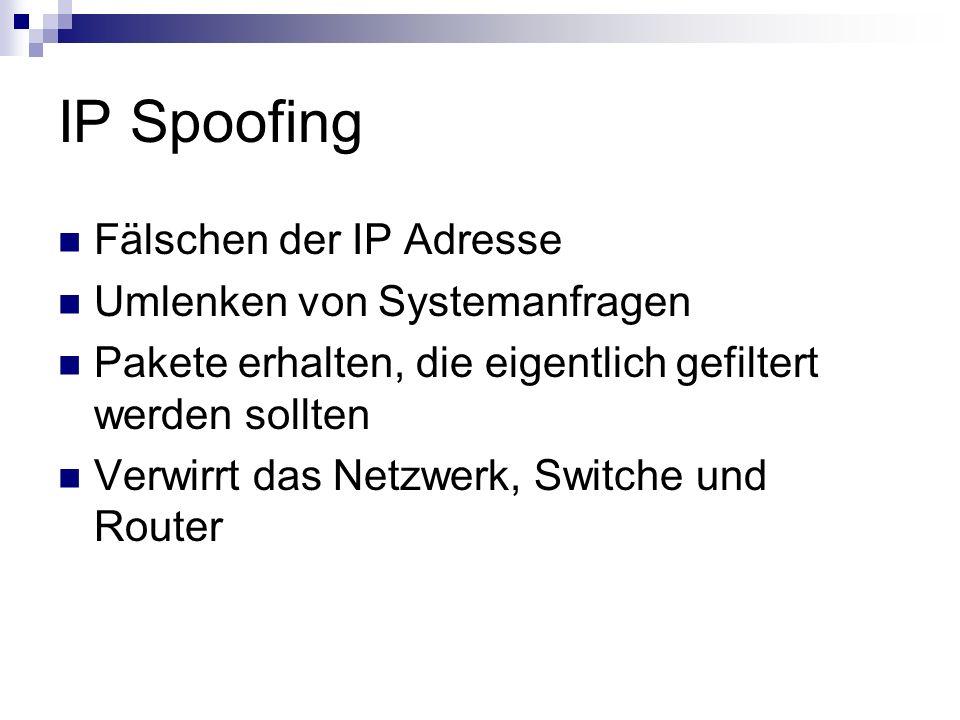 IP Spoofing Fälschen der IP Adresse Umlenken von Systemanfragen Pakete erhalten, die eigentlich gefiltert werden sollten Verwirrt das Netzwerk, Switch