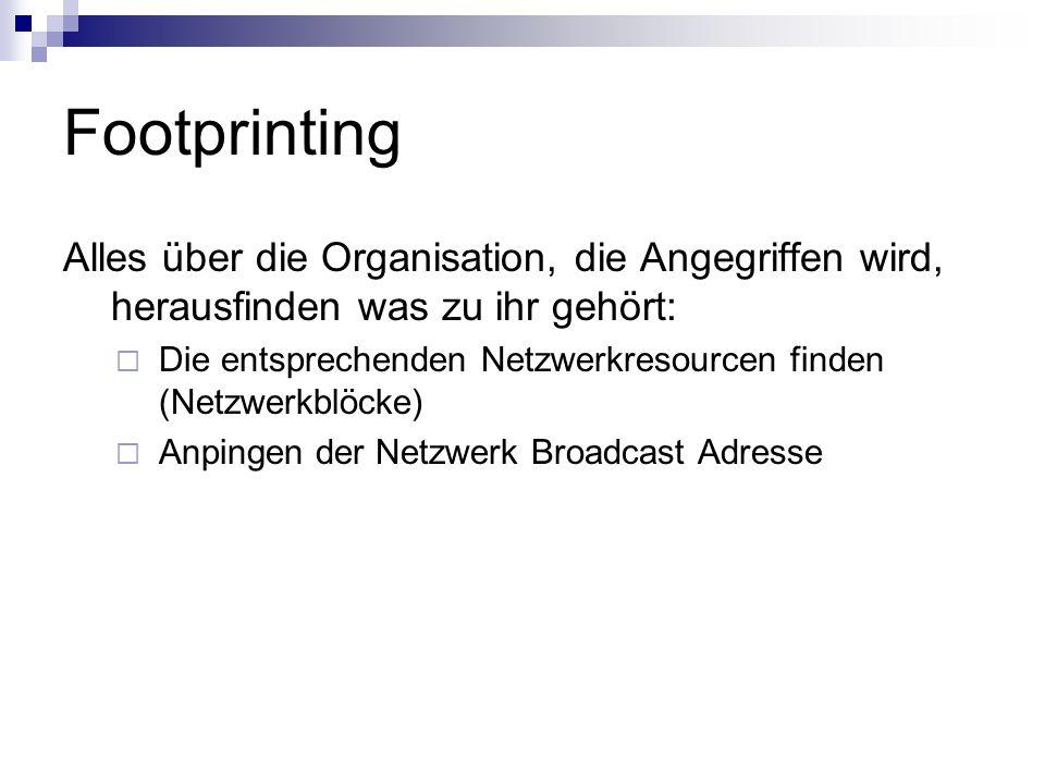 Footprinting Alles über die Organisation, die Angegriffen wird, herausfinden was zu ihr gehört:  Die entsprechenden Netzwerkresourcen finden (Netzwer
