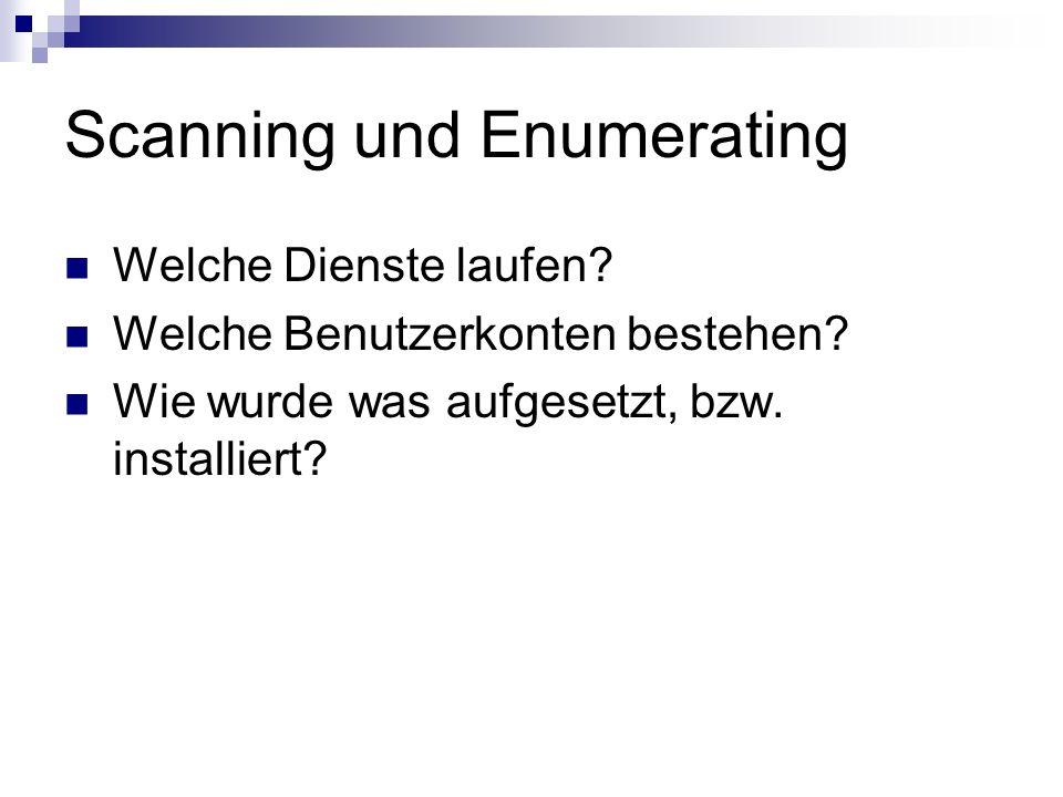 Scanning und Enumerating Welche Dienste laufen? Welche Benutzerkonten bestehen? Wie wurde was aufgesetzt, bzw. installiert?