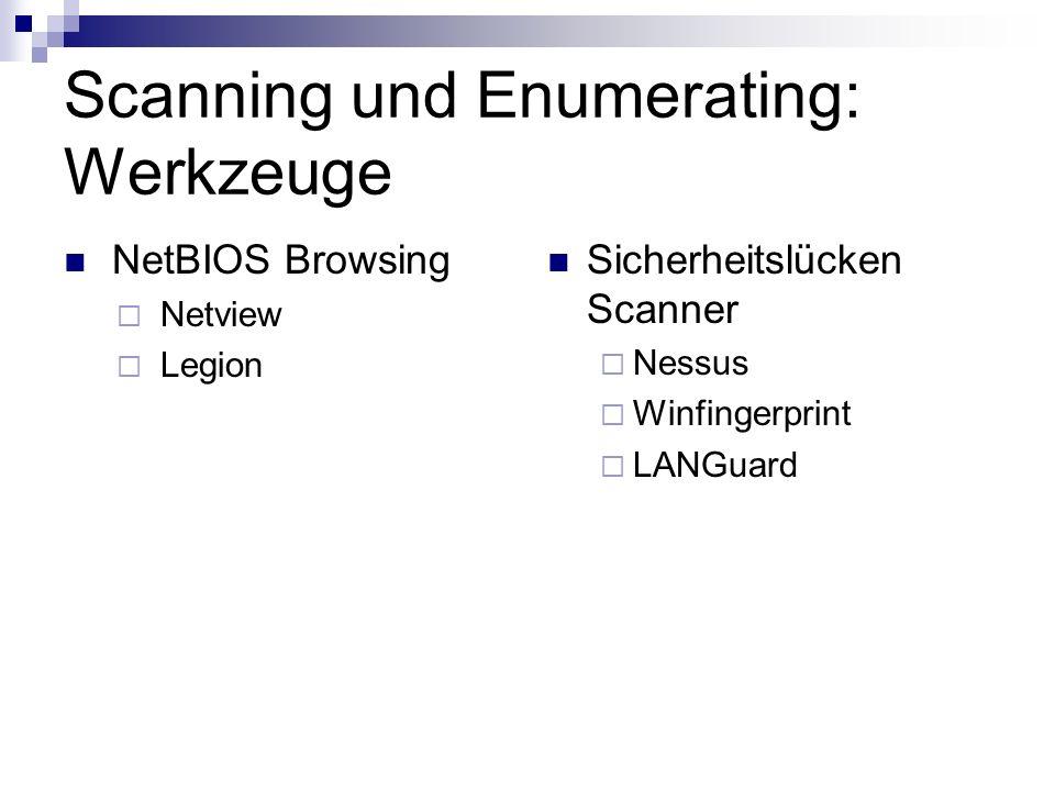 Scanning und Enumerating: Werkzeuge NetBIOS Browsing  Netview  Legion Sicherheitslücken Scanner  Nessus  Winfingerprint  LANGuard