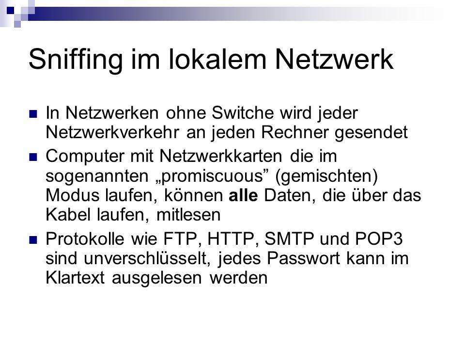 Sniffing im lokalem Netzwerk In Netzwerken ohne Switche wird jeder Netzwerkverkehr an jeden Rechner gesendet Computer mit Netzwerkkarten die im sogena