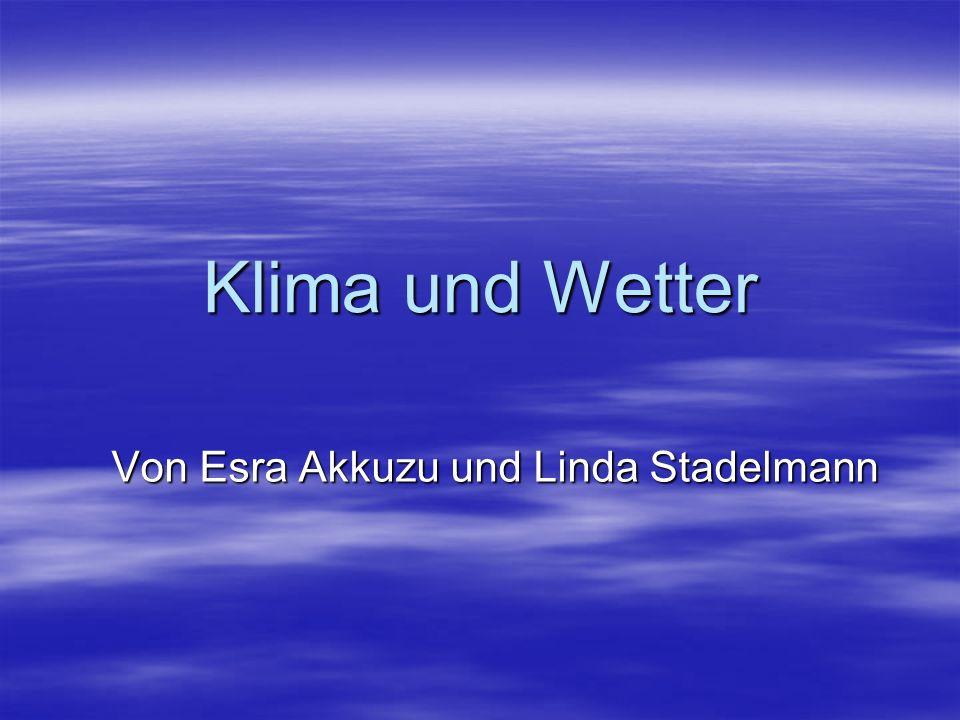 Klima und Wetter Von Esra Akkuzu und Linda Stadelmann
