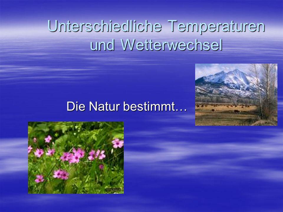 Unterschiedliche Temperaturen und Wetterwechsel Die Natur bestimmt…