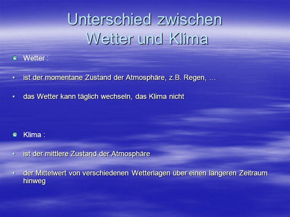 Unterschied zwischen Wetter und Klima Wetter : ist der momentane Zustand der Atmosphäre, z.B. Regen, …ist der momentane Zustand der Atmosphäre, z.B. R