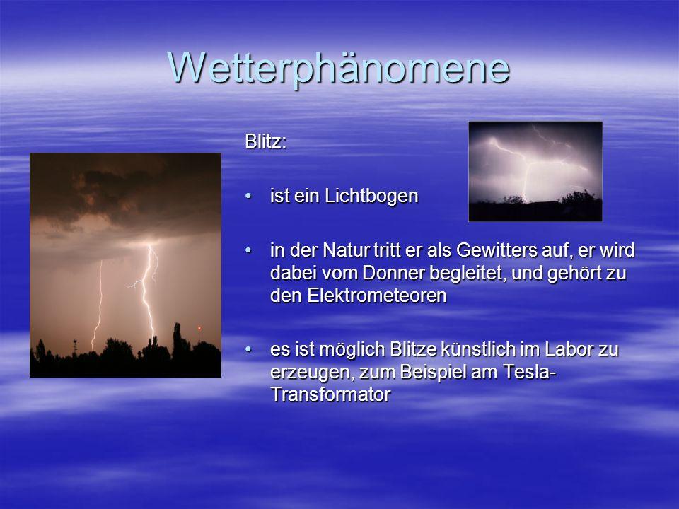 Wetterphänomene Blitz: ist ein Lichtbogenist ein Lichtbogen in der Natur tritt er als Gewitters auf, er wird dabei vom Donner begleitet, und gehört zu