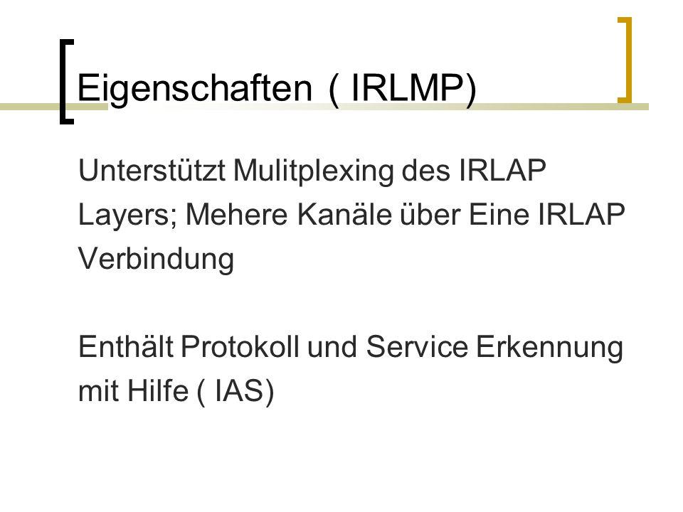 Eigenschaften ( IRLMP) Unterstützt Mulitplexing des IRLAP Layers; Mehere Kanäle über Eine IRLAP Verbindung Enthält Protokoll und Service Erkennung mit Hilfe ( IAS)