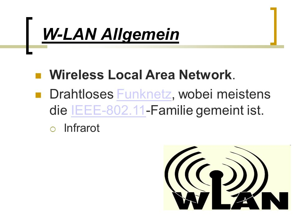 W-LAN Allgemein Wireless Local Area Network.