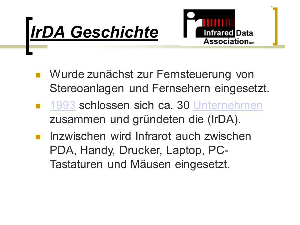 IrDA Geschichte Wurde zunächst zur Fernsteuerung von Stereoanlagen und Fernsehern eingesetzt.