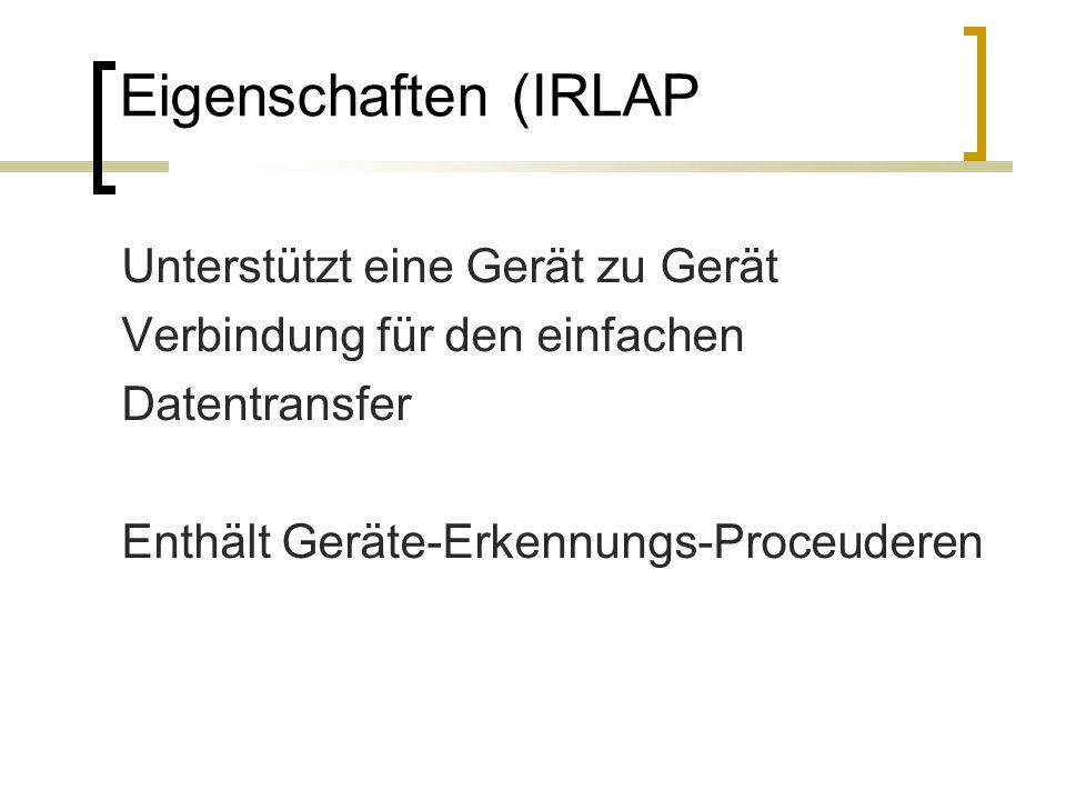 Eigenschaften (IRLAP Unterstützt eine Gerät zu Gerät Verbindung für den einfachen Datentransfer Enthält Geräte-Erkennungs-Proceuderen