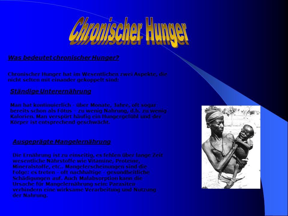 Was bedeutet chronischer Hunger? Chronischer Hunger hat im Wesentlichen zwei Aspekte, die nicht selten mit einander gekoppelt sind: Ständige Unterernä