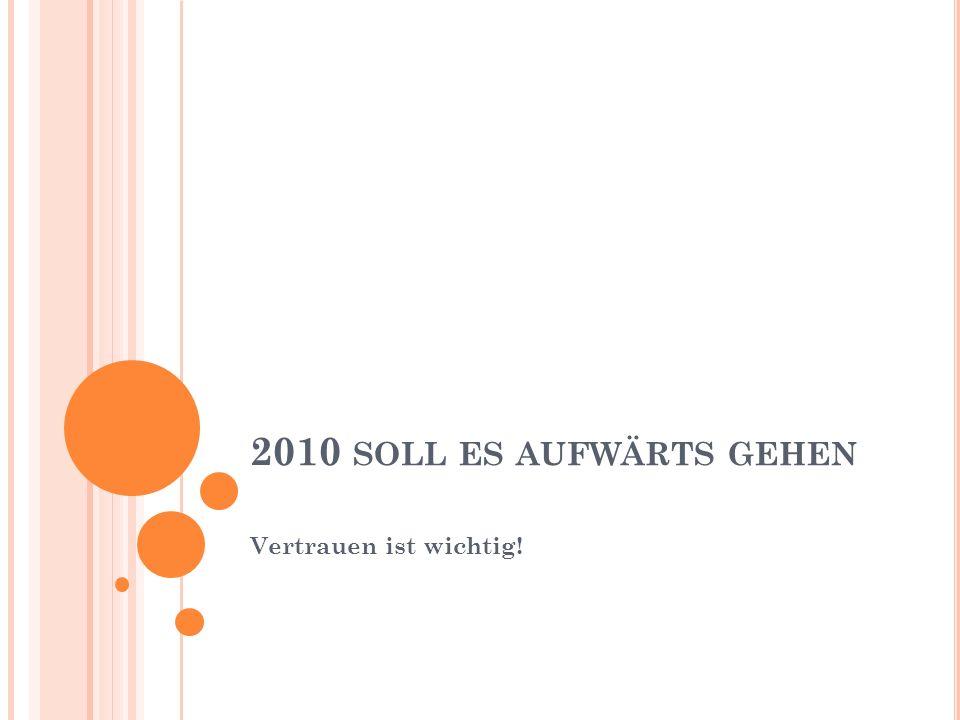 2010 SOLL ES AUFWÄRTS GEHEN Vertrauen ist wichtig!