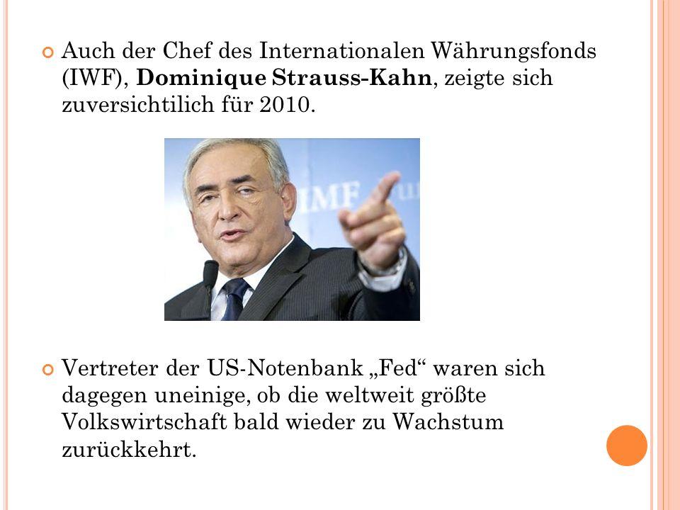 Auch der Chef des Internationalen Währungsfonds (IWF), Dominique Strauss-Kahn, zeigte sich zuversichtilich für 2010.