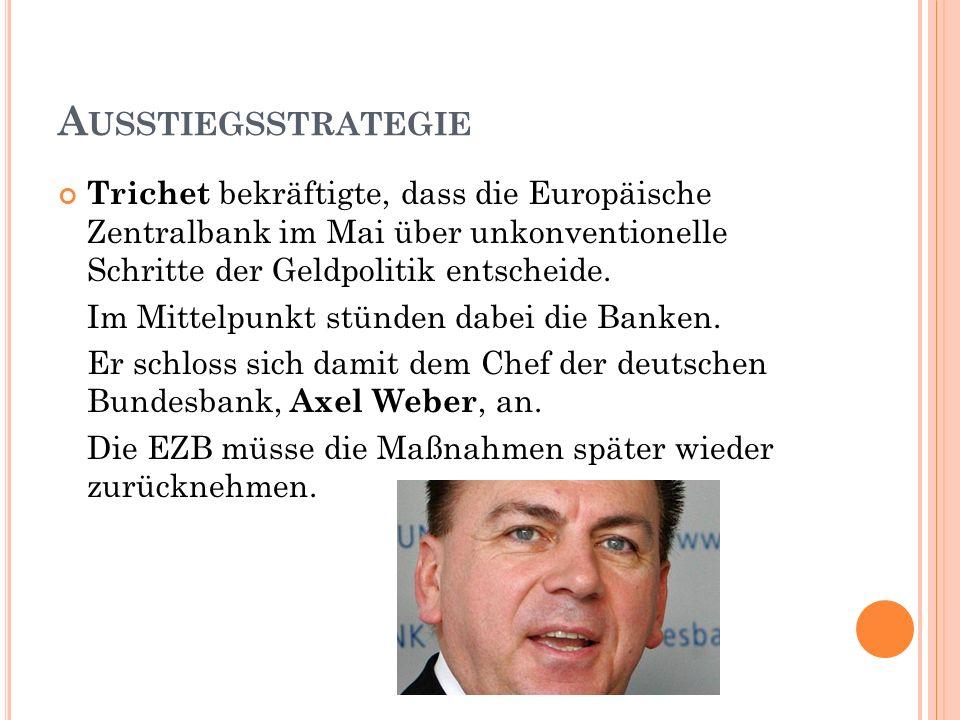 A USSTIEGSSTRATEGIE Trichet bekräftigte, dass die Europäische Zentralbank im Mai über unkonventionelle Schritte der Geldpolitik entscheide.