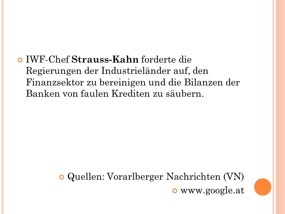 IWF-Chef Strauss-Kahn forderte die Regierungen der Industrieländer auf, den Finanzsektor zu bereinigen und die Bilanzen der Banken von faulen Krediten zu säubern.
