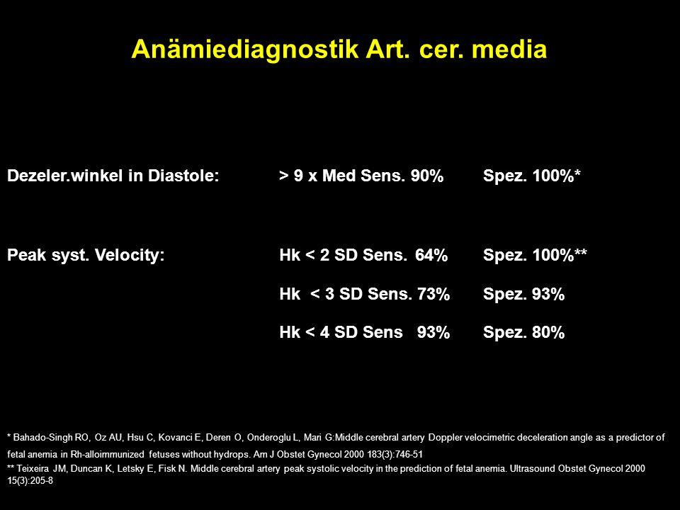 Anämiediagnostik Art. cer. media Dezeler.winkel in Diastole: > 9 x Med Sens.