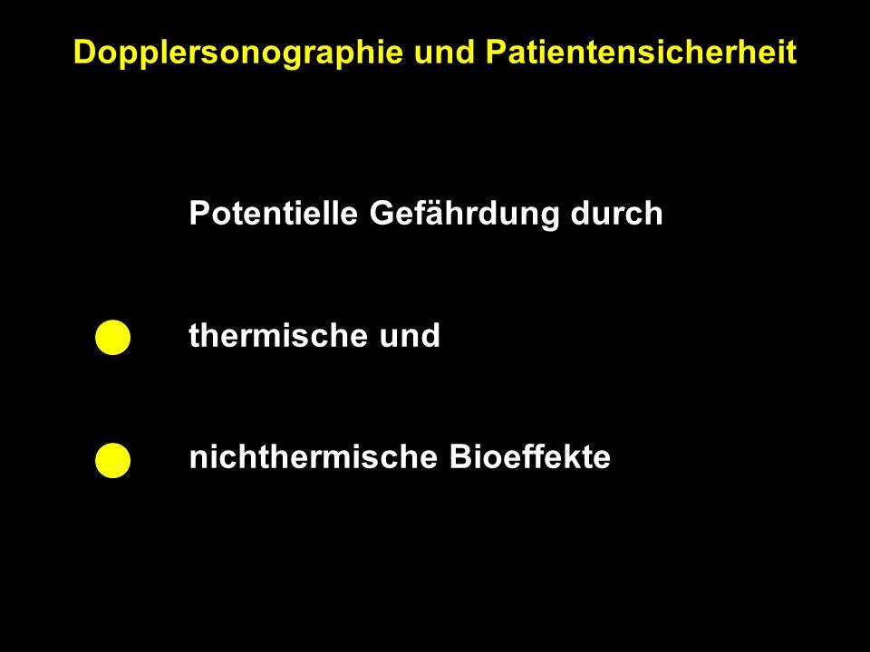 Dopplersonographie und Patientensicherheit Kenngröße maßgeblich für I-SPTA (mW/cm 2 ) spatial peak time avarage intensity Erwärmung Negativer Spitzendruck (MegaPascal) Kavitation