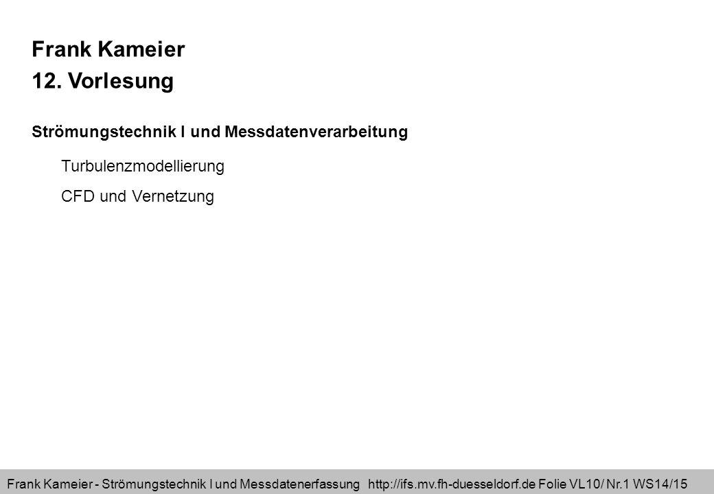 Frank Kameier - Strömungstechnik I und Messdatenerfassung http://ifs.mv.fh-duesseldorf.de Folie VL10/ Nr.1 WS14/15 Frank Kameier 12. Vorlesung Strömun