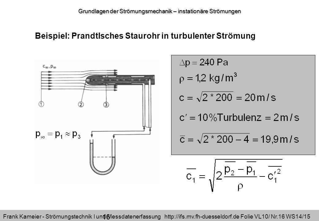 Frank Kameier - Strömungstechnik I und Messdatenerfassung http://ifs.mv.fh-duesseldorf.de Folie VL10/ Nr.16 WS14/15 16 Grundlagen der Strömungsmechani