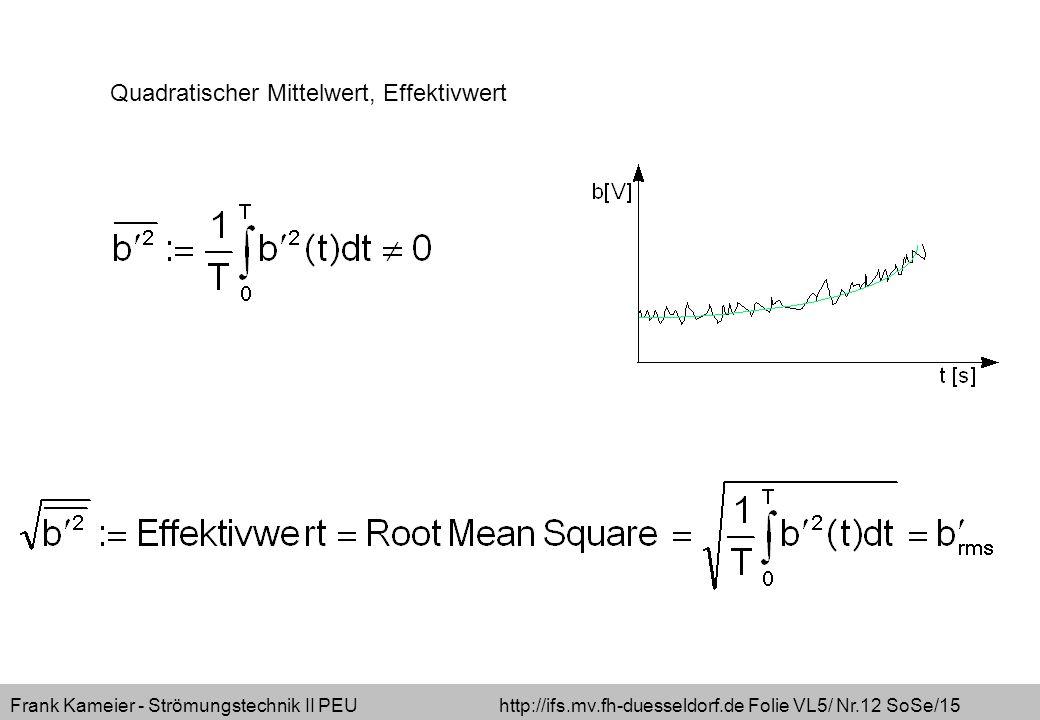 Frank Kameier - Strömungstechnik II PEU http://ifs.mv.fh-duesseldorf.de Folie VL5/ Nr.12 SoSe/15 Quadratischer Mittelwert, Effektivwert
