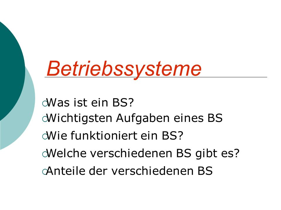 Betriebssysteme  Was ist ein BS. Wichtigsten Aufgaben eines BS  Wie funktioniert ein BS.