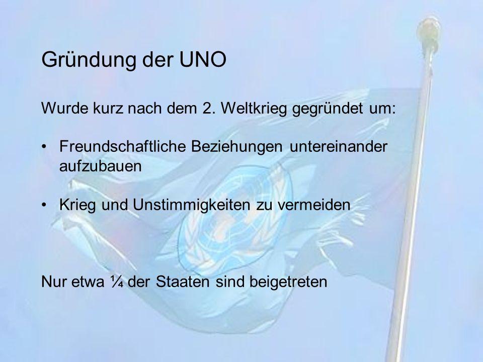 Gründung der UNO Wurde kurz nach dem 2. Weltkrieg gegründet um: Freundschaftliche Beziehungen untereinander aufzubauen Krieg und Unstimmigkeiten zu ve