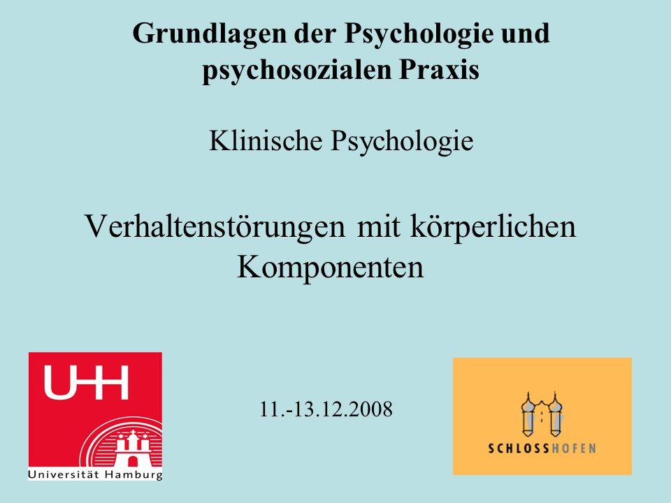 Grundlagen der Psychologie und psychosozialen Praxis Klinische Psychologie Verhaltenstörungen mit körperlichen Komponenten 11.-13.12.2008