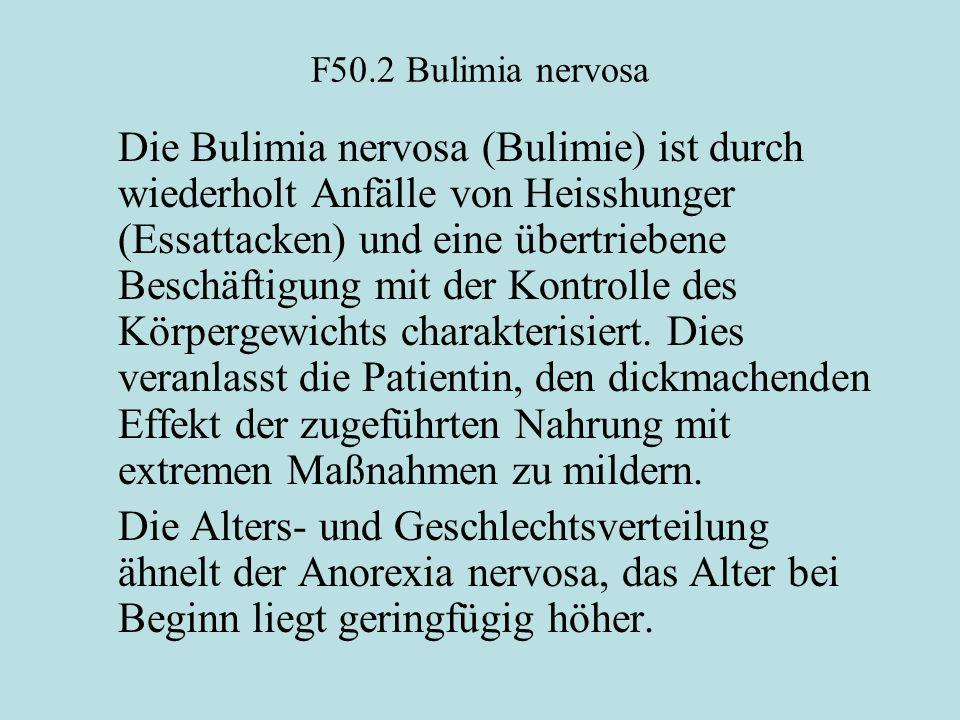 F50.2 Bulimia nervosa Die Bulimia nervosa (Bulimie) ist durch wiederholt Anfälle von Heisshunger (Essattacken) und eine übertriebene Beschäftigung mit der Kontrolle des Körpergewichts charakterisiert.
