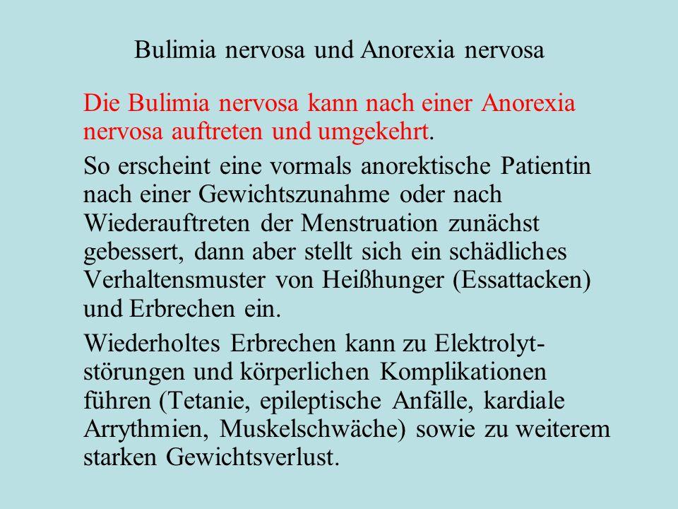 Bulimia nervosa und Anorexia nervosa Die Bulimia nervosa kann nach einer Anorexia nervosa auftreten und umgekehrt. So erscheint eine vormals anorektis