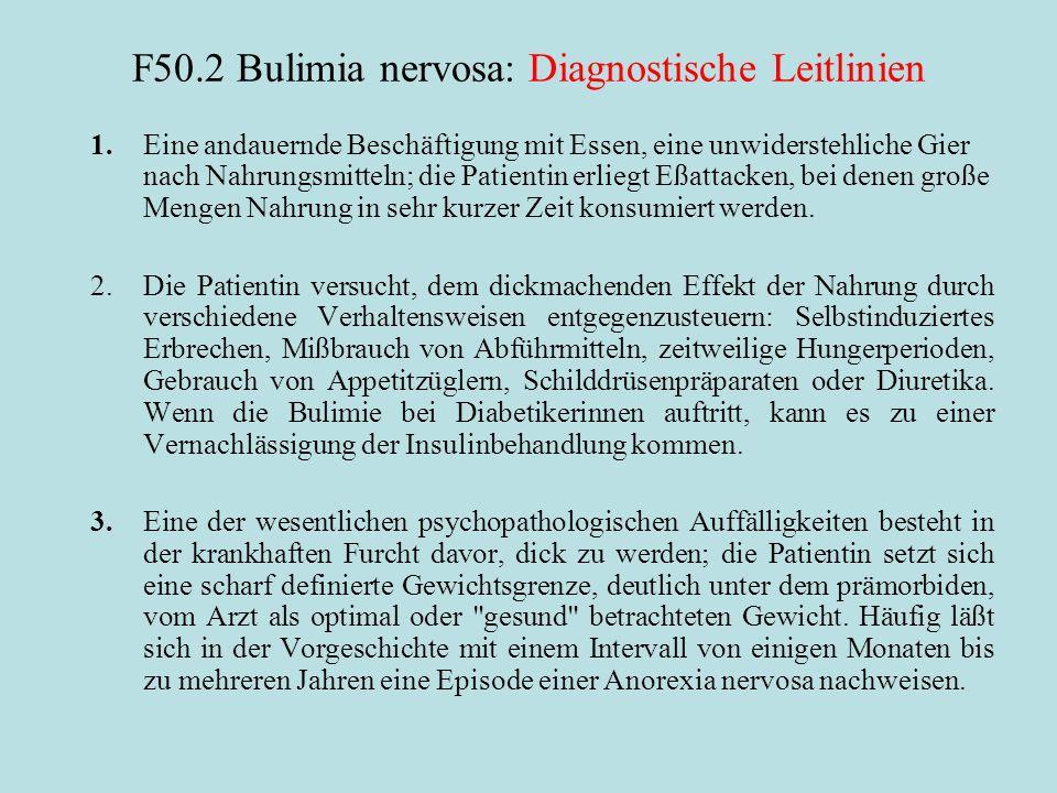 F50.2 Bulimia nervosa: Diagnostische Leitlinien 1.Eine andauernde Beschäftigung mit Essen, eine unwiderstehliche Gier nach Nahrungsmitteln; die Patientin erliegt Eßattacken, bei denen große Mengen Nahrung in sehr kurzer Zeit konsumiert werden.