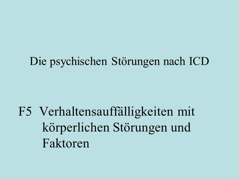 Die psychischen Störungen nach ICD F5 Verhaltensauffälligkeiten mit körperlichen Störungen und Faktoren